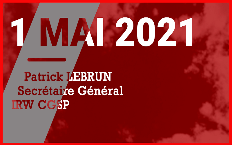 1er MAI 2021 – Discours de Patrick LEBRUN – Secrétaire Général de l'IRW CGSP